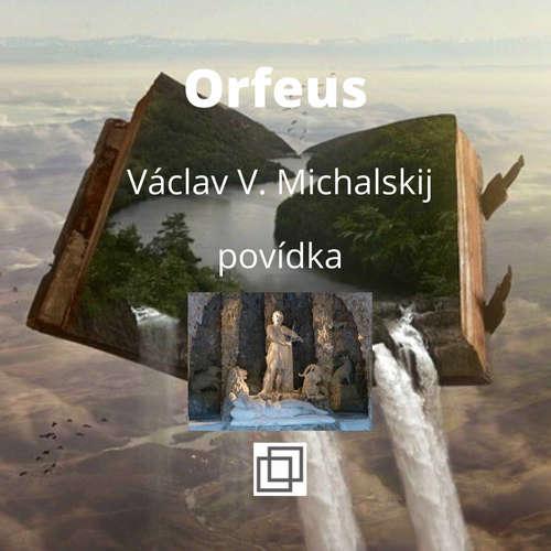 26. Václav Michalskij – Orfeus – povídka