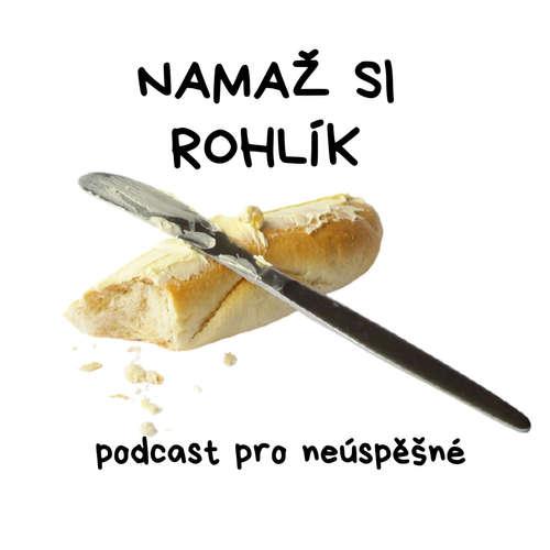 NAMAŽ SI ROHLÍK – podcast pro neúspěšné