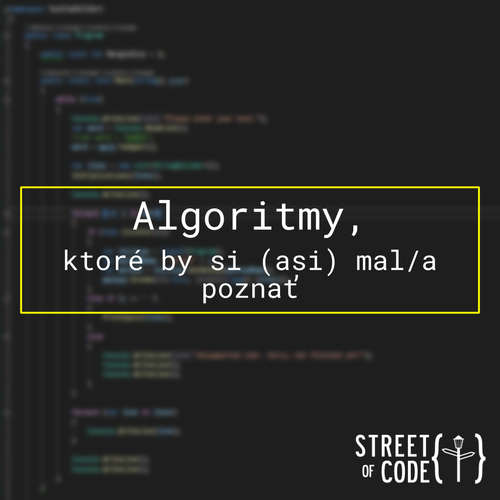 Ep. 47 – Algoritmy, ktoré by si (asi) mal/a poznať