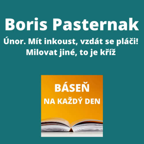 Boris Pasternak - Únor. Mít inkoust, vzdát se pláči! + Milovat jiné, to je kříž