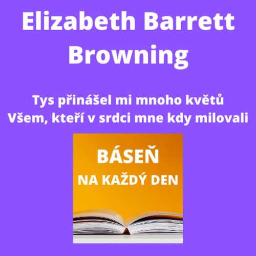 Elizabeth Barrett Browning - Tys přinášel mi mnoho květů + Všem, kteří v srdci mne kdy milovali