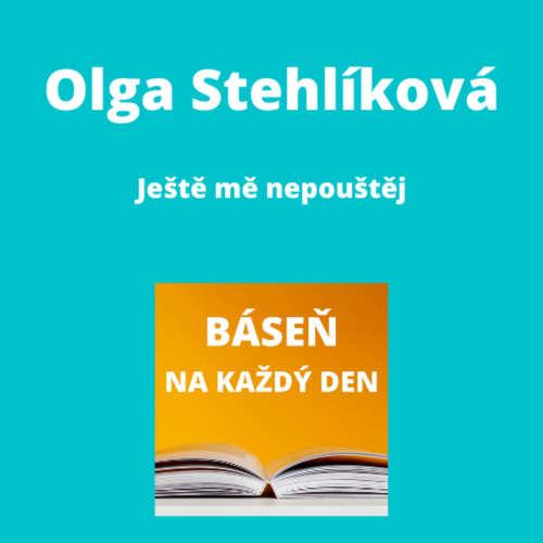 Olga Stehlíková - Ještě mě nepouštěj