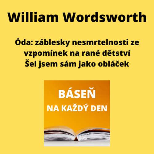 William Wordsworth - Óda: záblesky nesmrtelnosti ze vzpomínek na rané dětství + Šel jsem sám jako obláček