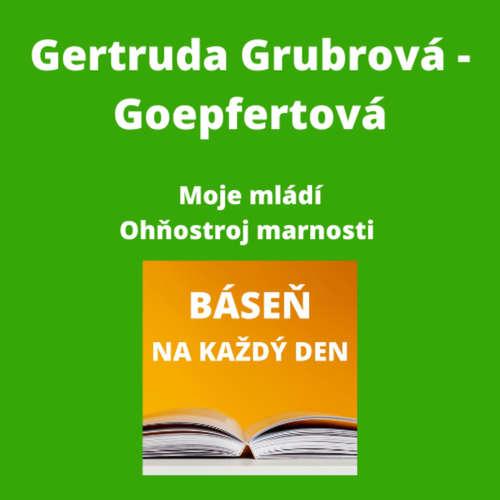 Gertruda Grubrová-Goepfertová - Moje mládí + Ohňostroj marnosti