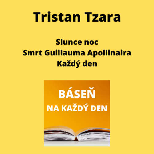 Tristan Tzara - Slunce noc + Smrt Guillauma Apollinaira + Každý den