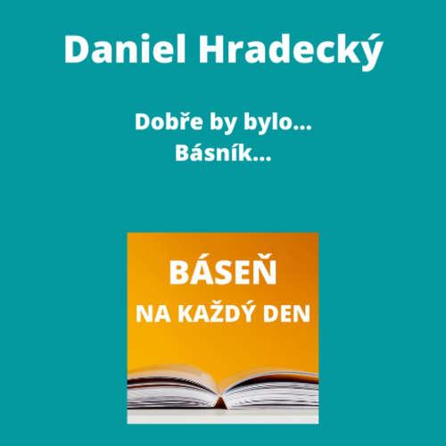 Daniel Hradecký - Dobře by bylo... + Básník...