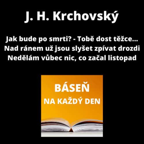 J. H. Krchovský - Jak bude po smrti? - Tobě dost těžce... + Nad ránem už jsou slyšet zpívat drozdi + Nedělám vůbec nic, co začal listopad