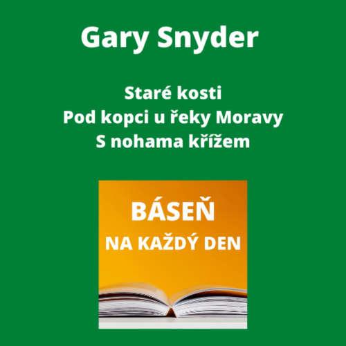 Gary Snyder - Staré kosti + Pod kopci u řeky Moravy + S nohama křížem