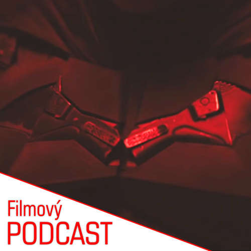 Filmový PODCAST XXVII. – Nový Batman