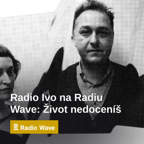 Radio Ivo na Radiu Wave: Život nedoceníš