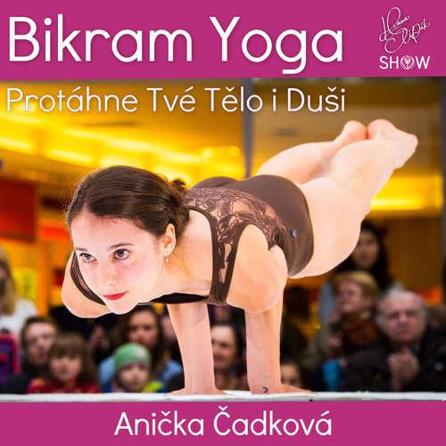 #34 Bikram Yoga Protáhne Tvé Tělo i Duši - Anička Čadková