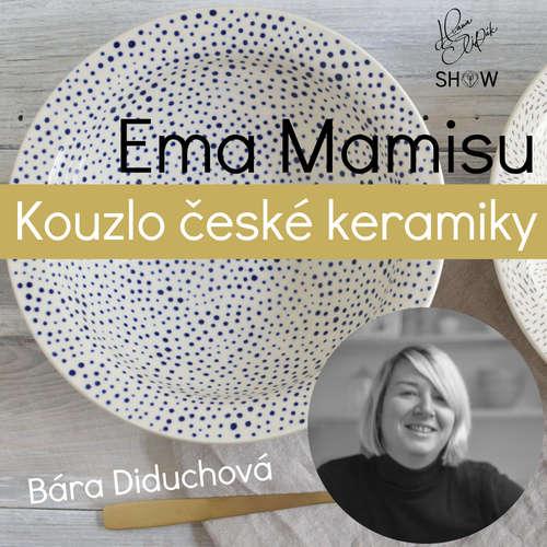 #33 Ema Mamisu Kouzlo české keramiky - Bára Diduchová