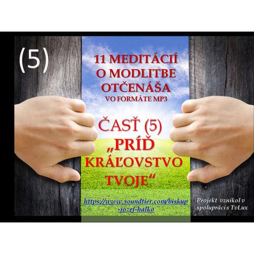 """Piata (5) meditácia o modlitbe Otčenáša: """"PRÍĎ KRÁĽOVSTVO TVOJE""""."""