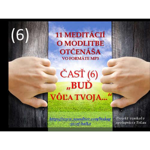 """Šiesta (6) meditácia o modlitbe Otčenáša: """"BUĎ VÔĽA TVOJA""""."""