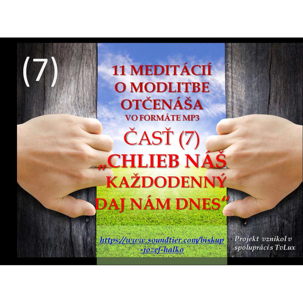 """Siedma (7) meditácia o modlitbe Otčenáša: """"CHLIEB NÁŠ KAŽDODENNÝ..."""""""