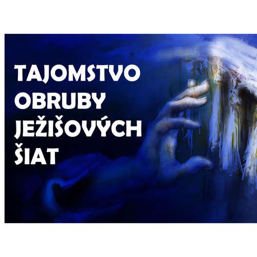 TAJOMSTVO OBRUBY JEŽIŠOVÝCH ŠIAT