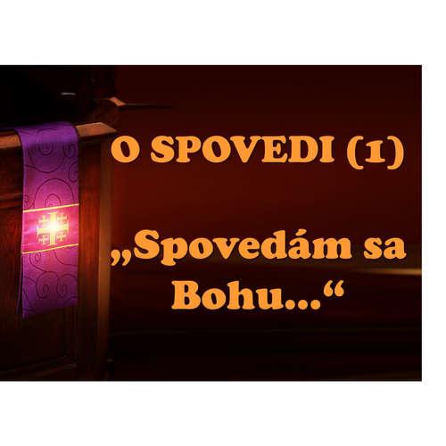 """O SPOVEDI (1):  """"Spovedám sa Bohu..."""""""