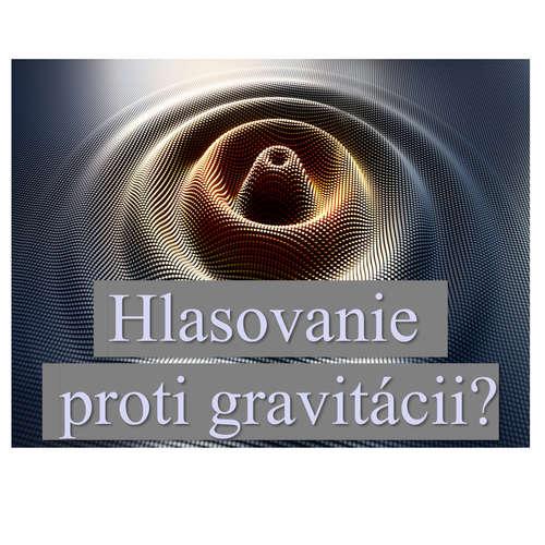 Hlasovanie proti gravitácii?