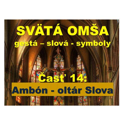 SVÄTÁ OMŠA, gestá, slová, symboly.   Časť 14:  Ambón - oltár Slova
