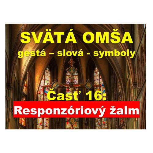 SVÄTÁ OMŠA- gestá, slová, symboly. Č. 16:  Responzóriový žalm