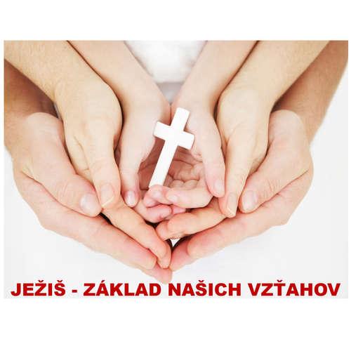 JEŽIŠ - ZÁKLAD NAŠICH VZŤAHOV