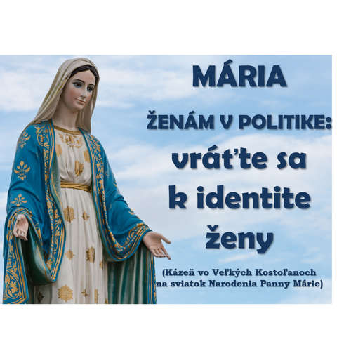 MÁRIA  ŽENÁM V POLITIKE: vráťte sa  k identite ženy!