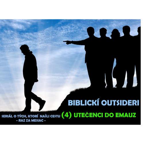 BIBLICKÍ OUTSIDERI: (4) UTEČENCI DO EMAUZ