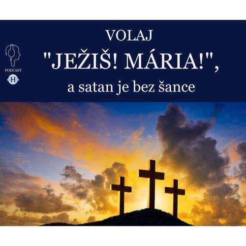 """Volaj """"Ježiš! Mária!"""" a satan je bez šance"""