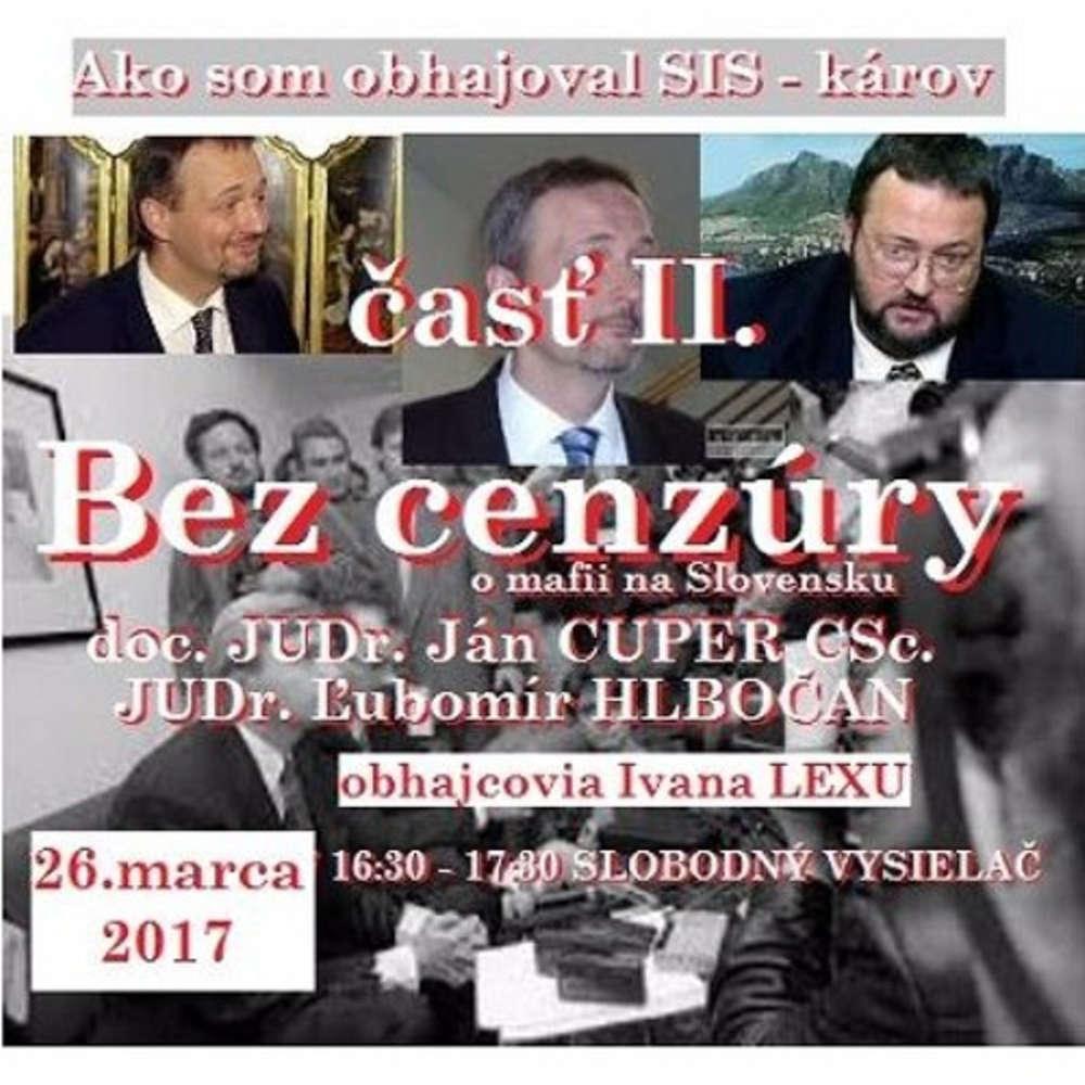 Bez cenzury 82 2017 03 26 Ako som obhajoval SIS karov as II
