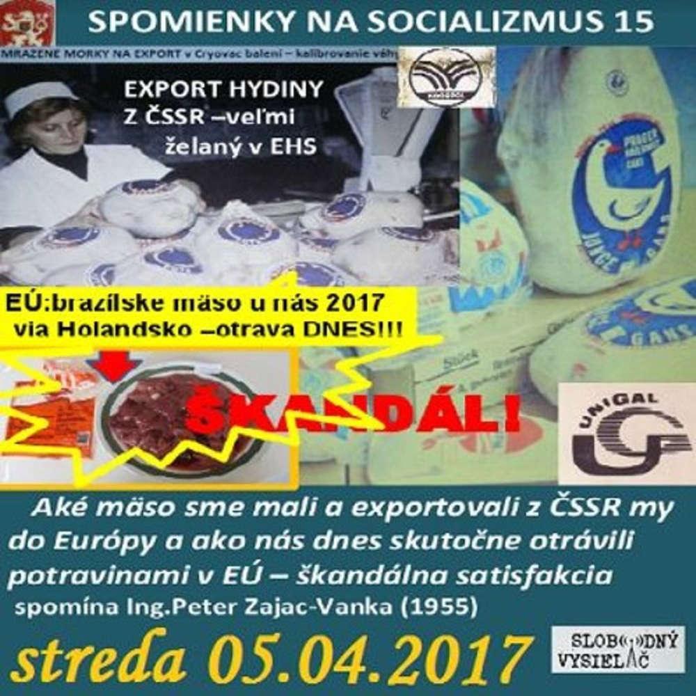 Spomienky na Socializmus 15 2017 04 05 Ake maso sme mali a exportovali z SSR my do Europy