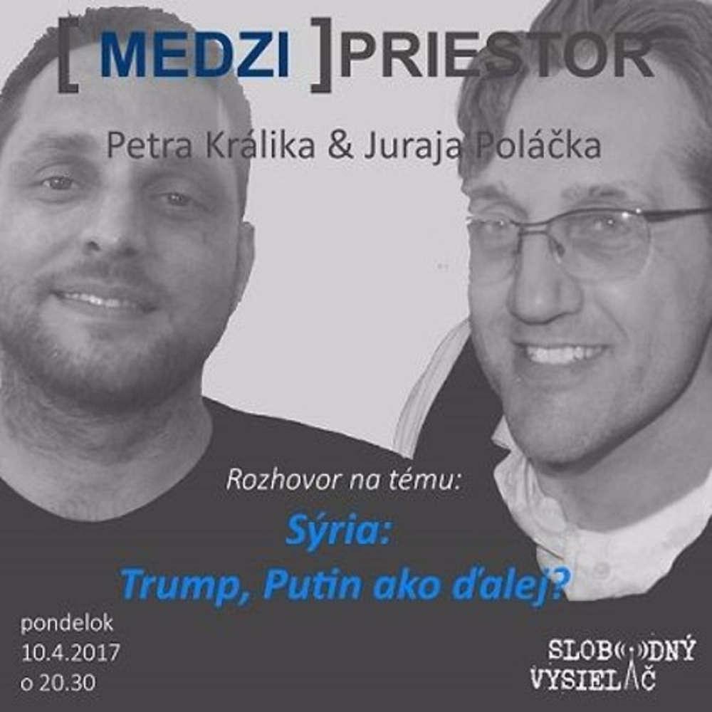Medzipriestor 65 2017 04 10 Syria Trump Putin ako alej