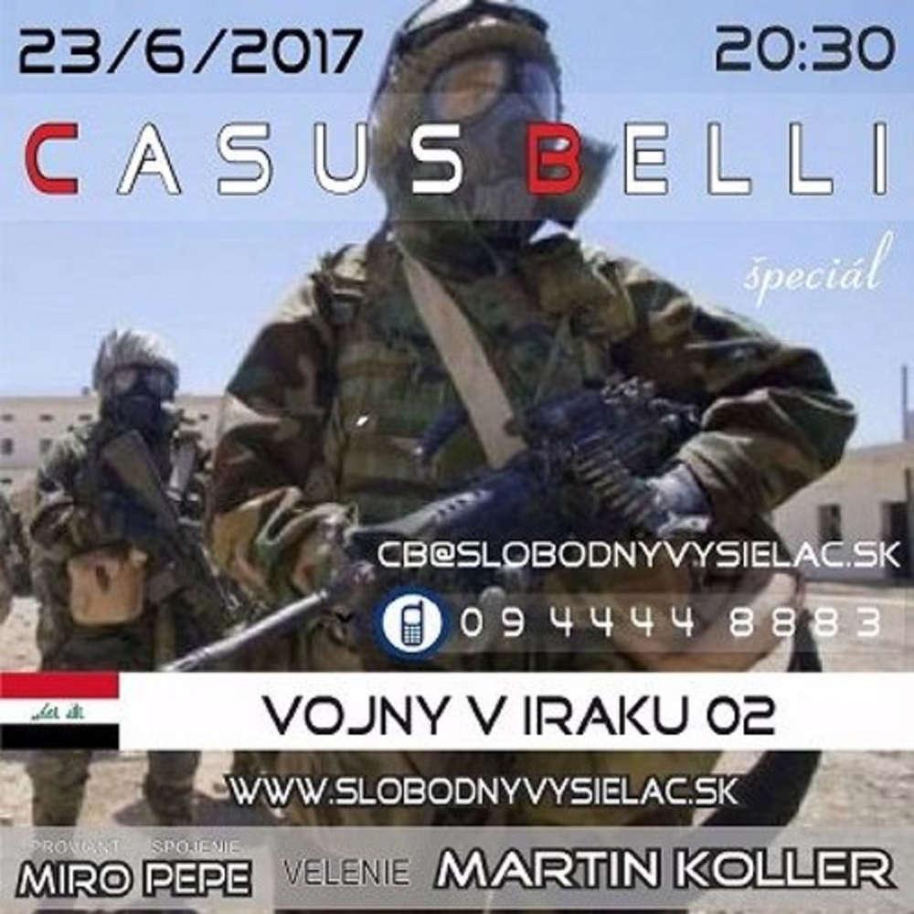 Casus belli 16 2017 06 23 Vojny v IRAKU o ami Martina Kollera