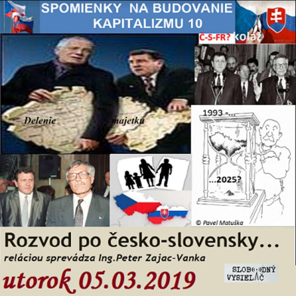 """Spomienky na budovanie Kapitalizmu 10 - 2019-03-05 """"Rozvod po česko-slovensky"""" alebo Delenie majetku…"""