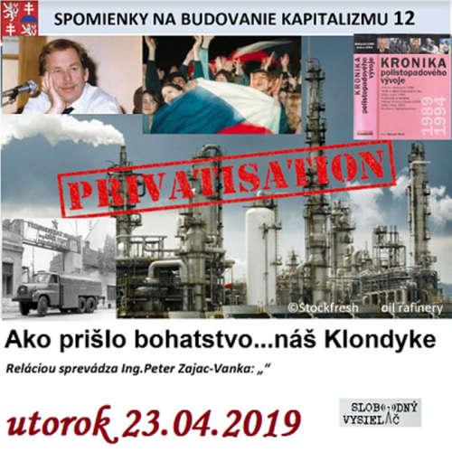 """Spomienky na budovanie Kapitalizmu 12 - 2019-04-23 """"Ako prišlo bohatstvo…náš Klondyke"""""""