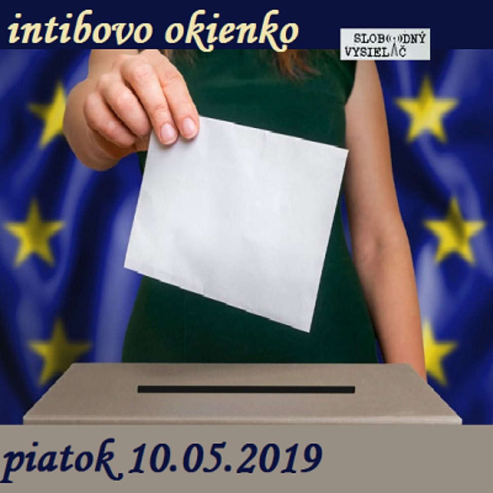 Intibovo okienko 57 - 2019-05-10 EU volby 2019 + 15 let ČR v EU…