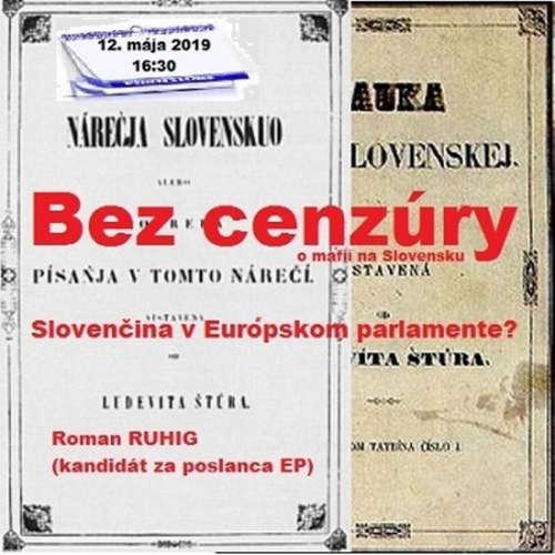 """Bez cenzúry 136 - 2019-05-12 """"SLOVENČINA V EURÓPSKOM PARLAMENTE"""""""