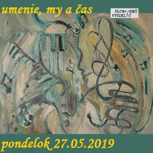 Umenie, my a čas 27 - 2019-05-27 Peter Kršiak