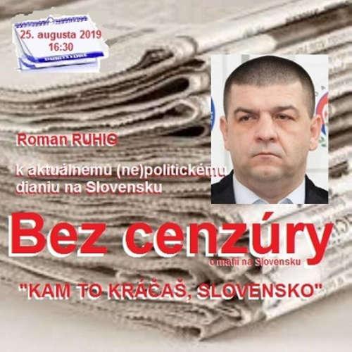 """Bez cenzúry 142 - 2019-08-25 """"KAM TO ZASE KRÁČAŠ, SLOVENSKO"""" alebo """"K AKTUÁLNEMU (NE)POLITICKÉMU DIANIU NA SLOVENSKU"""""""