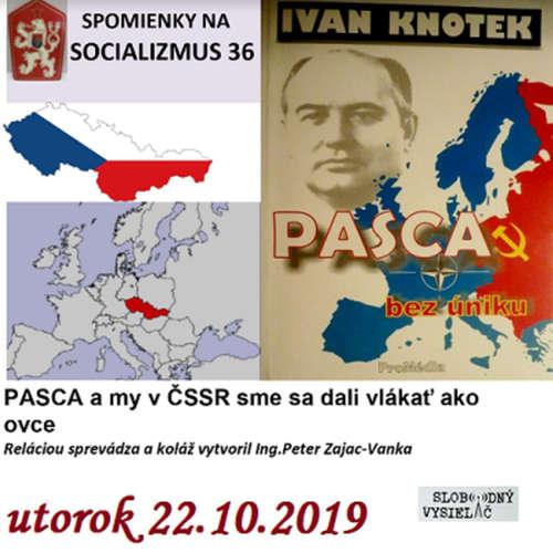 Spomienky na Socializmus 36 - 2019-10-22 PASCA a my v ČSSR sme sa dali vlákať ako ovce…