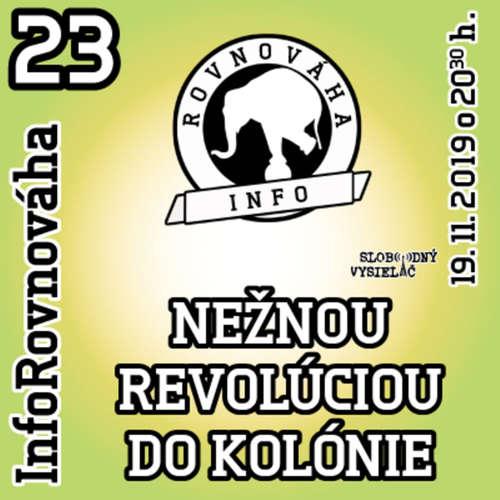 InfoRovnováha 23 - 2019-11-19 NEŽNOU REVOLÚCIOU DO KOLÓNIE…