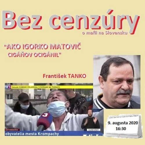 """Bez cenzúry 163 - 2020-08-09 """"MATOVIČOVE CIGÁNSTVA"""" alebo """"AKO IGORKO MATOVIČ CIGÁŇOV OCIGÁNIL"""""""