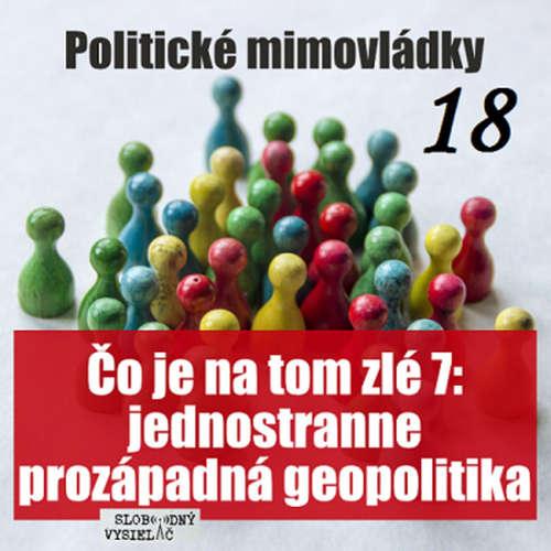 Politické mimovládky 18 - 2020-11-20 Čo je na tom zlé ? 7 – jednostranne prozápadná geopolitika