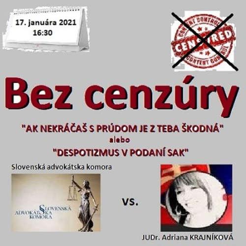 """Bez cenzúry 170 - 2021-01-17 """"AK NEKRÁČAŠ S PRÚDOM JE Z TEBA ŠKODNÁ"""" a """"DESPOTIZMUS V PODANÍ SLOVENSKEJ ADVOKÁTSKEJ KOMORY"""""""