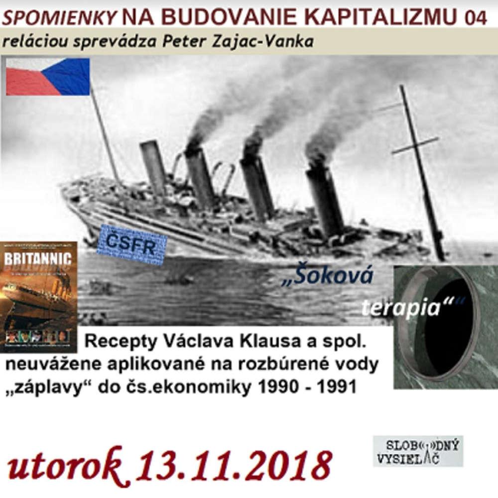 """Spomienky na budovanie Kapitalizmu 04 - 2018-11-13 Ako sme si potopili loď narodneho hospodarstva v """"dokonalej burke""""..."""