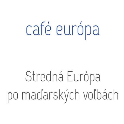 Stredná Európa po maďarských voľbách