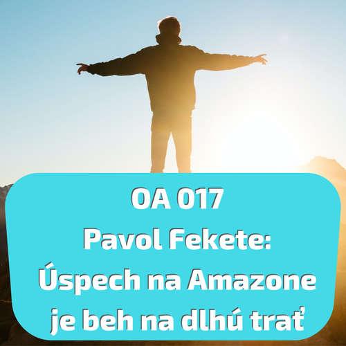 OA 017 Pavol Fekete - Úspech na Amazone je beh na dlhú trať!