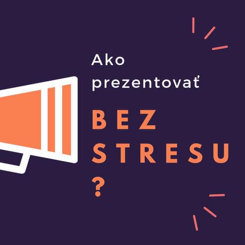 Ako prezentovať bez stresu? Jedna konkrétna rada a zmena pohľadu na prezentáciu.