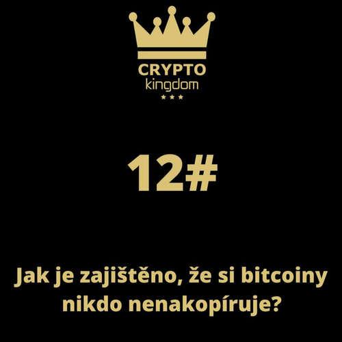 12. Jak je zajištěno, že si bitcoiny nikdo nenakopíruje?