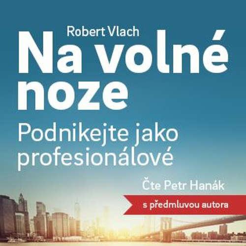 Robert Vlach | Na volné noze: Podnikejte jako profesionálové | Melvil.cz