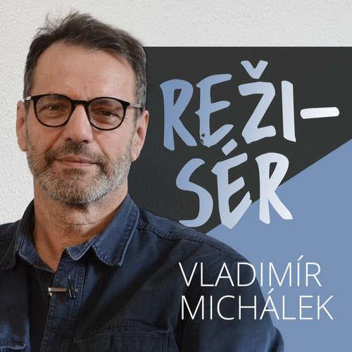 Jak podniká režisér a psychoterapeut Vladimír Michálek